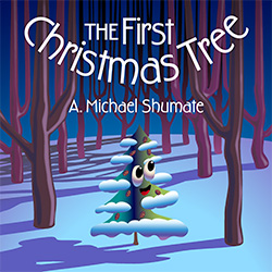 The First Christmas Tree by A. Michael Shumate